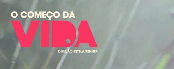 Imagem do logo do filme   O começo da vida   direção Estela Renner.