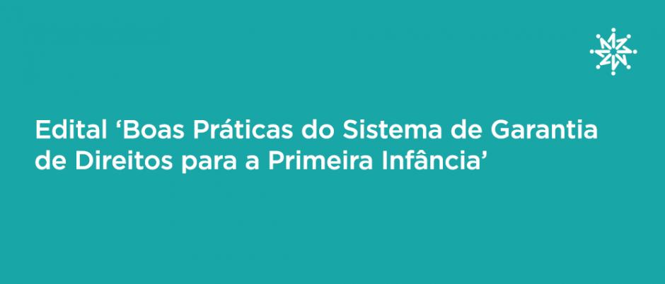 """Imagem com texto """"Edital 'Boas Práticas do Sistema de Garantia de Direitos para Primeira Infância"""", sob fundo azul"""